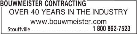 Bouwmeister Landscaping Ltd (905-640-1323) - Display Ad - BOUWMEISTER CONTRACTING OVER 40 YEARS IN THE INDUSTRY www.bouwmeister.com 1 800 862-7523 Stouffville ------------------------