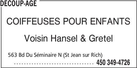 Coiffure Découp-Age (450-349-4726) - Annonce illustrée======= - DECOUP-AGE COIFFEUSES POUR ENFANTS Voisin Hansel & Gretel 563 Bd Du Séminaire N (St Jean sur Rich) 450 349-4726 --------------------------------