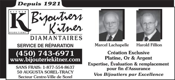 Bijoutiers Kitner Diamantaires (450-743-6971) - Annonce illustrée======= - Depuis 1921 DIAMANTAIRES Marcel Lachapelle Harold Fillion SERVICE DE RÉPARATION Création Exclusive (450) 743-6971 Platine, Or & Argent www.bijouteriekitner.com Expertise, Évaluation & remplacement SANS FRAIS: 1-877-554-8637 pour fin d'Assurance 50 AUGUSTA SOREL-TRACY Vos Bijoutiers par Excellence Secteur Centre-Ville de Sorel
