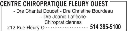 Centre Chiropratique Fleury Ouest (514-385-5100) - Annonce illustrée======= - CENTRE CHIROPRATIQUE FLEURY OUEST - Dre Chantal Doucet - Dre Christine Bourdeau - Dre Joanie Laflèche Chiropraticiennes ------------------ 514 385-5100 212 Rue Fleury O CENTRE CHIROPRATIQUE FLEURY OUEST - Dre Chantal Doucet - Dre Christine Bourdeau - Dre Joanie Laflèche Chiropraticiennes ------------------ 514 385-5100 212 Rue Fleury O