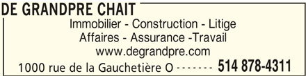 De Grandpré Chait (514-878-4311) - Annonce illustrée======= - DE GRANDPRE CHAIT Immobilier - Construction - Litige Affaires - Assurance -Travail www.degrandpre.com ------- 514 878-4311 1000 rue de la Gauchetière O DE GRANDPRE CHAIT