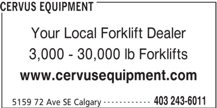 Cervus Equipment (403-243-6011) - Display Ad - CERVUS EQUIPMENT Your Local Forklift Dealer 3,000 - 30,000 lb Forklifts www.cervusequipment.com ------------ 403 243-6011 5159 72 Ave SE Calgary