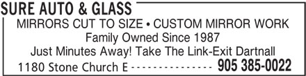 Sure Auto & Glass (905-385-0022) - Display Ad - MIRRORS CUT TO SIZE   CUSTOM MIRROR WORK Family Owned Since 1987 Just Minutes Away! Take The Link-Exit Dartnall --------------- 905 385-0022 1180 Stone Church E SURE AUTO & GLASS