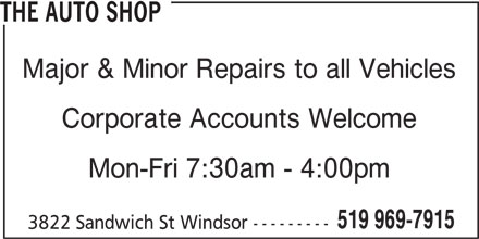 The Auto Shop (519-969-7915) - Display Ad - THE AUTO SHOP Major & Minor Repairs to all Vehicles Corporate Accounts Welcome Mon-Fri 7:30am - 4:00pm 519 969-7915 3822 Sandwich St Windsor ---------