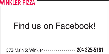 Winkler Pizza (204-325-5181) - Display Ad - 573 Main St Winkler ---------------- 204 325-5181 WINKLER PIZZA Find us on Facebook!