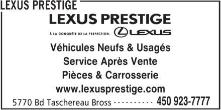 Lexus Prestige (450-923-7777) - Annonce illustrée======= - LEXUS PRESTIGE Véhicules Neufs & Usagés Service Après Vente Pièces & Carrosserie www.lexusprestige.com ---------- 450 923-7777 5770 Bd Taschereau Bross