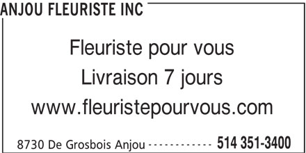 Anjou Fleuriste Inc (514-351-3400) - Annonce illustrée======= - ANJOU FLEURISTE INC Fleuriste pour vous Livraison 7 jours www.fleuristepourvous.com ------------ 514 351-3400 8730 De Grosbois Anjou