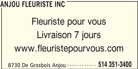 Anjou Fleuriste Inc (514-351-3400) - Annonce illustrée======= - ANJOU FLEURISTE INC Fleuriste pour vous Livraison 7 jours www.fleuristepourvous.com ------------ 514 351-3400 8730 De Grosbois Anjou ANJOU FLEURISTE INC