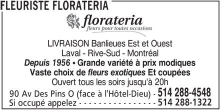 Florateria (514-288-4548) - Annonce illustrée======= - Depuis 1956  Grande variété à prix modiques Vaste choix de fleurs exotiques Et coupées Ouvert tous les soirs jusqu'à 20h 514 288-4548 90 Av Des Pins O (face à l'Hôtel-Dieu) - 514 288-1322 Si occupé appelez - - - - - - - - - - - - - - - - FLEURISTE FLORATERIA Laval - Rive-Sud - Montréal fleurs pour toutes occasions LIVRAISON Banlieues Est et Ouest