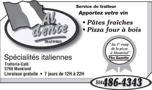 """Al Dente Trattoria (514-486-4343) - Annonce illustrée======= - Service de traiteurServic Apportez votre vinAppo Pâtes fraîches Pizza four à bois TRATTORIA er """"Au 1 rang de la pizza à Montréal"""" The Gazette Spécialités italiennesSpécialitésitaliennes Trattoria-Café 5768 Monkland Livraison gratuite     7 jours de 12H à 22H 5144 486-4343"""