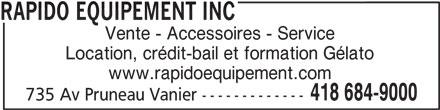 Rapido Equipement Inc (418-684-9000) - Annonce illustrée======= - Vente - Accessoires - Service Location, crédit-bail et formation Gélato www.rapidoequipement.com 418 684-9000 735 Av Pruneau Vanier ------------- RAPIDO EQUIPEMENT INC