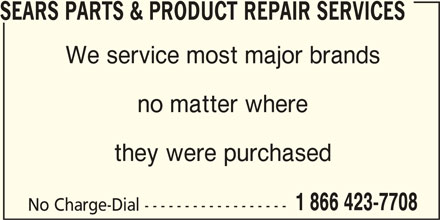 Sears Parts & Product Repair Services (1-866-423-7708) - Display Ad - We service most major brands no matter where they were purchased 1 866 423-7708 No Charge-Dial ------------------ SEARS PARTS & PRODUCT REPAIR SERVICES