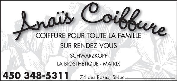 Anaïs Coiffure (450-348-5311) - Annonce illustrée======= - Anaïs Coiffur COIFFURE POUR TOUTE LA FAMILLECOIFFURE POUR TOUTE LA FAMILLE SUR RENDEZ-VOUSSUR RENDEZ-VOUS SCHWARZKOPFSCHWARZKOPF LA BIOSTHÉTIQUE - MATRIX 450 348-5311 74 des Roses, St-Luc