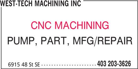West-Tech Machining Inc (403-203-3626) - Display Ad - WEST-TECH MACHINING INC CNC MACHINING PUMP, PART, MFG/REPAIR 403 203-3626 6915 48 St SE ----------------------