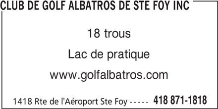 Club De Golf Albatros De Ste Foy Inc (418-871-1818) - Annonce illustrée======= - CLUB DE GOLF ALBATROS DE STE FOY INC 18 trous Lac de pratique www.golfalbatros.com 418 871-1818 1418 Rte de l'Aéroport Ste Foy -----