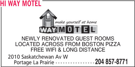 Hi Way Motel (204-857-8771) - Display Ad - HI WAY MOTEL NEWLY RENOVATED GUEST ROOMS LOCATED ACROSS FROM BOSTON PIZZA FREE WIFI & LONG DISTANCE 2010 Saskatchewan Av W 204 857-8771 Portage La Prairie ----------------
