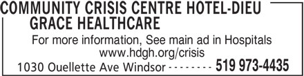 Community Crisis Centre of Windsor-Essex County (519-973-4435) - Display Ad - COMMUNITY CRISIS CENTRE HOTEL-DIEU GRACE HEALTHCARE For more information, See main ad in Hospitals www.hdgh.org/crisis 1030 Ouellette Ave Windsor -------- 519 973-4435