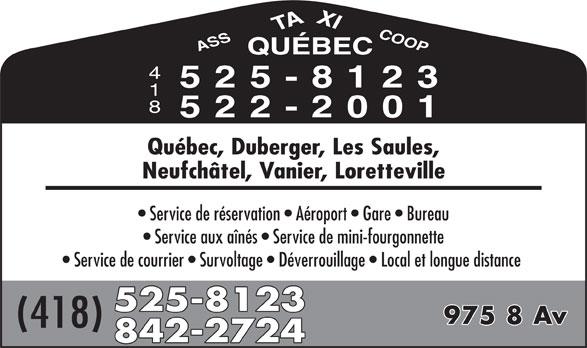 Taxi Québec (418-525-8123) - Annonce illustrée======= - AXICOOPQ ASST UÉBEC 525-8123 522-2001 Québec, Duberger, Les Saules, Neufchâtel, Vanier, Loretteville Service de réservation   Aéroport   Gare   Bureau Service aux aînés   Service de mini-fourgonnette Service de courrier   Survoltage   Déverrouillage   Local et longue distance 525-8123 975 8 Av (418) 842-2724