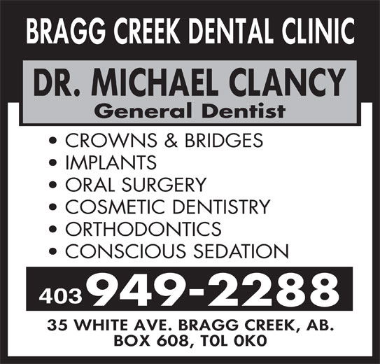 Bragg Creek Dental Clinic (403-949-2288) - Display Ad - CROWNS & BRIDGES General Dentist COSMETIC DENTISTRY ORAL SURGERY 403 CONSCIOUS SEDATION 949-2288 ORTHODONTICS IMPLANTS