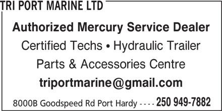 Tri Port Marine Ltd (250-949-7882) - Display Ad - Certified Techs  Hydraulic Trailer Parts & Accessories Centre 250 949-7882 8000B Goodspeed Rd Port Hardy ---- Authorized Mercury Service Dealer TRI PORT MARINE LTD
