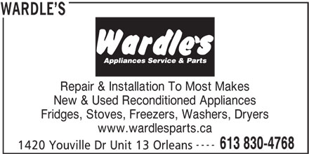 Wardle's (613-830-4768) - Display Ad - Repair & Installation To Most Makes New & Used Reconditioned Appliances Fridges, Stoves, Freezers, Washers, Dryers www.wardlesparts.ca ---- 613 830-4768 1420 Youville Dr Unit 13 Orleans WARDLE S