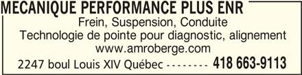 Atelier Mécanique Roberge Inc (418-663-9113) - Annonce illustrée======= - MECANIQUE PERFORMANCE PLUS ENR MECANIQUE PERFORMANCE PLUS ENRMECANIQUE PERFORMANCE PLUS ENR Frein, Suspension, Conduite Technologie de pointe pour diagnostic, alignement www.amroberge.com 418 663-9113 2247 boul Louis XIV Québec --------