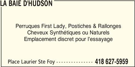 The Bay (418-627-5959) - Display Ad - LA BAIE D'HUDSON Perruques First Lady, Postiches & Rallonges Cheveux Synthétiques ou Naturels Emplacement discret pour l'essayage Place Laurier Ste Foy --------------- 418 627-5959 LA BAIE D'HUDSON Perruques First Lady, Postiches & Rallonges Cheveux Synthétiques ou Naturels Emplacement discret pour l'essayage Place Laurier Ste Foy --------------- 418 627-5959
