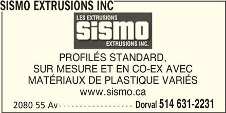 Sismo Extrusions Inc (514-631-2231) - Annonce illustrée======= - SISMO EXTRUSIONS INC PROFILÉS STANDARD, SUR MESURE ET EN CO-EX AVEC MATÉRIAUX DE PLASTIQUE VARIÉS www.sismo.ca Dorval 514 631-2231 2080 55 Av ------------------
