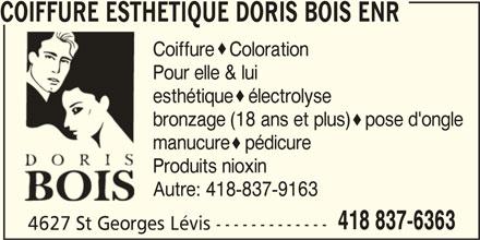 Coiffure Esthétique (418-837-6363) - Annonce illustrée======= - COIFFURE ESTHETIQUE DORIS BOIS ENR Coiffure  Coloration Pour elle & lui esthétique  électrolyse bronzage (18 ans et plus)  pose d'ongle manucure  pédicure Produits nioxin Autre: 418-837-9163 418 837-6363 4627 St Georges Lévis -------------