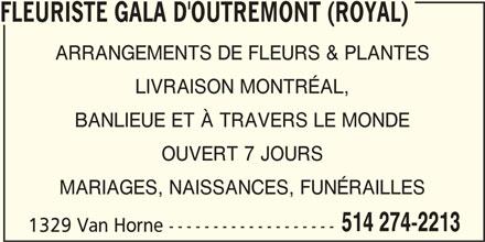 Florist Royal (Gala D'Outremont) (514-274-2213) - Annonce illustrée======= - FLEURISTE GALA D'OUTREMONT (ROYAL) ARRANGEMENTS DE FLEURS & PLANTES LIVRAISON MONTRÉAL, BANLIEUE ET À TRAVERS LE MONDE OUVERT 7 JOURS MARIAGES, NAISSANCES, FUNÉRAILLES 514 274-2213 1329 Van Horne -------------------
