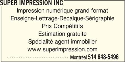 Super Impression Inc (514-648-5496) - Annonce illustrée======= - SUPER IMPRESSION INC Impression numérique grand format Enseigne-Lettrage-Décalque-Sérigraphie Prix Compétitifs Estimation gratuite Spécialité agent immobilier www.superimpression.com --------------------------- Montréal 514 648-5496