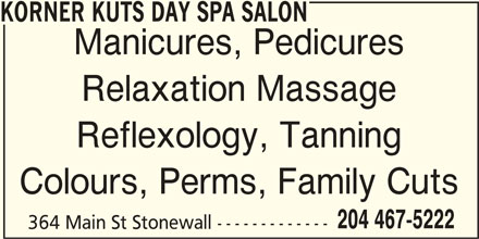 Korner Kuts Day Spa Salon (204-467-5222) - Display Ad - KORNER KUTS DAY SPA SALON Manicures, Pedicures Relaxation Massage Reflexology, Tanning Colours, Perms, Family Cuts 204 467-5222 364 Main St Stonewall -------------
