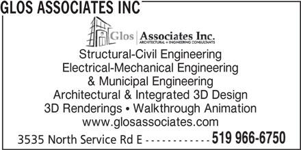 Glos Associates Inc (519-966-6753) - Display Ad - GLOS ASSOCIATES INC Structural-Civil Engineering Electrical-Mechanical Engineering & Municipal Engineering Architectural & Integrated 3D Design 3D Renderings  Walkthrough Animation www.glosassociates.com 519 966-6750 3535 North Service Rd E ------------