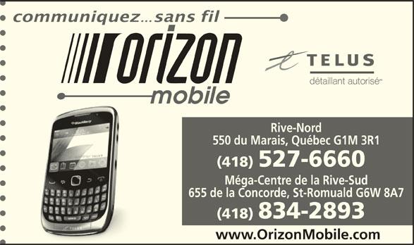 Orizon Mobile (418-527-6660) - Annonce illustrée======= - 550 du Marais, Québec G1M 3R1 (418) 527-6660 Méga-Centre de la Rive-Sud 655 de la Concorde, St-Romuald G6W 8A7 (418) 834-2893 www.OrizonMobile.com Rive-Nord