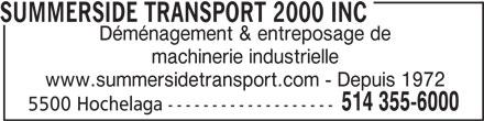 Summerside Transport & Rigging 2000 (514-355-6000) - Annonce illustrée======= - SUMMERSIDE TRANSPORT 2000 INC Déménagement & entreposage de machinerie industrielle www.summersidetransport.com - Depuis 1972 514 355-6000 5500 Hochelaga -------------------