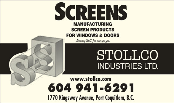 The Shadow (604-941-6291) - Display Ad - MANUFACTURING SCREEN PRODUCTS FOR WINDOWS & DOORSFOR Serving B.C. for over 40 yrs. STOLLCO INDUSTRIES LTD. www.stollco.comww 604 941-6291604 1770 Kingsway Avenue, Port Coquitlam, B.C.