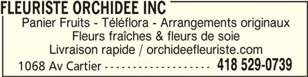 Fleuriste Orchidée Inc (418-529-0739) - Annonce illustrée======= - FLEURISTE ORCHIDEE INC FLEURISTE ORCHIDEE INC Panier Fruits - Téléflora - Arrangements originaux Fleurs fraîches & fleurs de soie Livraison rapide / orchideefleuriste.com 418 529-0739 1068 Av Cartier -------------------