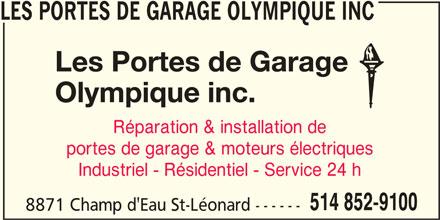 Portes De Garage Olympique Inc (Les) (514-852-9100) - Annonce illustrée======= - LES PORTES DE GARAGE OLYMPIQUE INC Réparation & installation de portes de garage & moteurs électriques Industriel - Résidentiel - Service 24 h 514 852-9100 8871 Champ d'Eau St-Léonard ------
