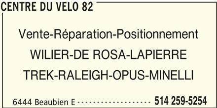 Centre Du Vélo 82 (514-259-5254) - Annonce illustrée======= - CENTRE DU VELO 82 Vente-Réparation-Positionnement WILIER-DE ROSA-LAPIERRE TREK-RALEIGH-OPUS-MINELLI ------------------- 514 259-5254 6444 Beaubien E CENTRE DU VELO 82