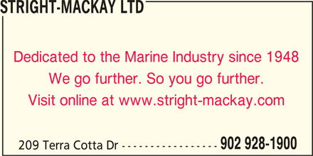 Stright-MacKay Ltd (902-928-1900) - Display Ad - STRIGHT-MACKAY LTD Dedicated to the Marine Industry since 1948 We go further. So you go further. Visit online at www.stright-mackay.com 902 928-1900 209 Terra Cotta Dr -----------------