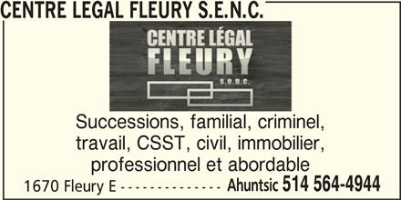 Centre Légal Fleury S.E.N.C. (514-564-4944) - Annonce illustrée======= - CENTRE LEGAL FLEURY S.E.N.C. Successions, familial, criminel, travail, CSST, civil, immobilier, professionnel et abordable Ahuntsic 514 564-4944 1670 Fleury E --------------