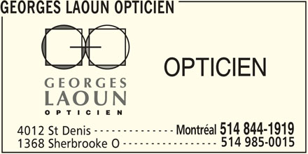 Georges Laoun Opticien (514-844-1919) - Annonce illustrée======= - GEORGES LAOUN OPTICIEN OPTICIEN -------------- Montréal 514 844-1919 4012 St Denis 514 985-0015 ----------------- 1368 Sherbrooke O