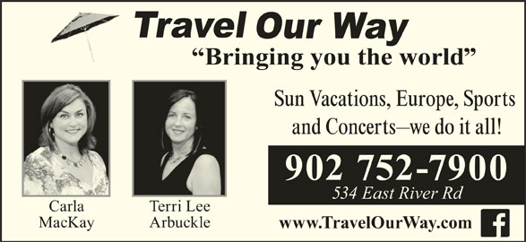 Travel Our Way Inc (902-752-7900) - Display Ad - Sun Vacations, Europe, Sports and Concerts 902 752-7900 we do it all! 534 East River Rd Carla Terri Lee MacKay Arbuckle www.TravelOurWay.com