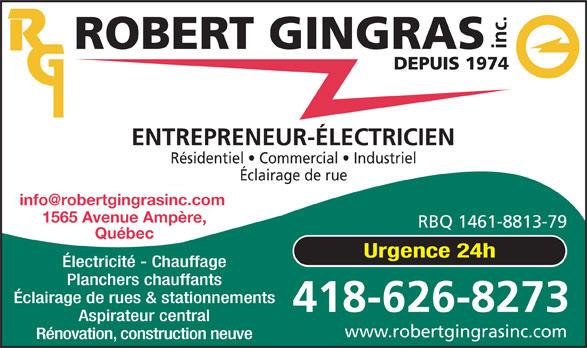 Robert Gingras Électricien inc. (418-626-8273) - Annonce illustrée======= - inc. ROBERT GINGRAS DEPUIS 1974 ENTREPRENEUR-ÉLECTRICIEN Résidentiel   Commercial   Industriel Éclairage de rue 1565 Avenue Ampère, RBQ 1461-8813-79 Québec Urgence 24h Électricité - Chauffage Planchers chauffants Éclairage de rues & stationnements 418-626-8273 Aspirateur central www.robertgingrasinc.com Rénovation, construction neuve