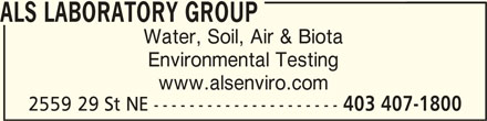 ALS Laboratory Group (403-407-1800) - Display Ad - Environmental Testing Water, Soil, Air & Biota 403 407-1800 www.alsenviro.com 2559 29 St NE --------------------- ALS LABORATORY GROUP