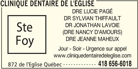 Clinique Dentaire de l'Église (418-656-6018) - Annonce illustrée======= - CLINIQUE DENTAIRE DE L'EGLISE DRE LUCIE PAGÉ DR SYLVIAN THIFFAULT DR JONATHAN LAVOIE Ste (DRE NANCY D'AMOURS) DRE JEANNE MAHEUX Foy Jour - Soir - Urgence sur appel www.cliniquedentairedeleglise.com ------------- 418 656-6018 872 de l'Eglise Québec CLINIQUE DENTAIRE DE L'EGLISE