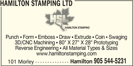 """Hamilton Stamping Ltd (905-544-5231) - Display Ad - Punch  Form  Emboss  Draw  Extrude  Coin  Swaging 3D/CNC Machining  80"""" X 27"""" X 28"""" Prototyping Reverse Engineering  All Material Types & Sizes www.hamiltonstamping.com Hamilton HAMILTION STAMPINGHAMILTION STAMPING 905 544-5231 HAMILTON STAMPING LTD 101 Morley --------------"""