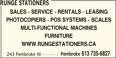 Runge Stationers (613-735-6827) - Display Ad - RUNGE STATIONERS SALES - SERVICE - RENTALS - LEASING PHOTOCOPIERS - POS SYSTEMS - SCALES MULTI-FUNCTIONAL MACHINES FURNITURE WWW.RUNGESTATIONERS.CA Pembroke 613 735-6827 243 Pembroke W --------