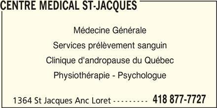 Centre Medical St-Jacques (418-877-7727) - Annonce illustrée======= - CENTRE MEDICAL ST-JACQUES Médecine Générale Services prélèvement sanguin Clinique d'andropause du Québec Physiothérapie - Psychologue 418 877-7727 1364 St Jacques Anc Loret ---------