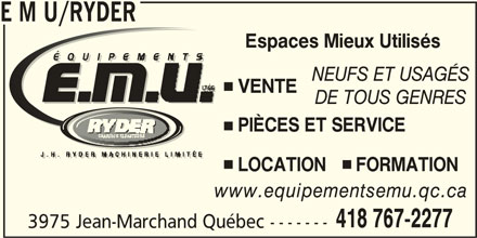 Equipements EMU (418-767-2277) - Annonce illustrée======= - www.equipementsemu.qc.ca 418 767-2277 3975 Jean-Marchand Québec ------- E M U/RYDER Espaces Mieux Utilisés NEUFS ET USAGÉS VENTE DE TOUS GENRES PIÈCES ET SERVICE LOCATION      FORMATION